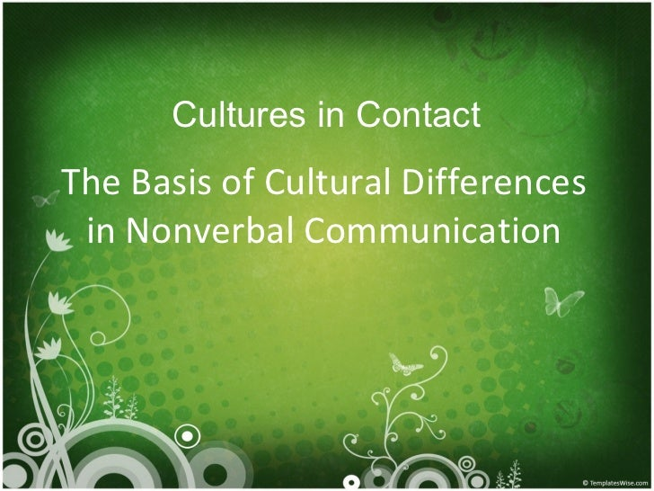 The Basis of Cultural Differences in Nonverbal Communication Cultures in Contact