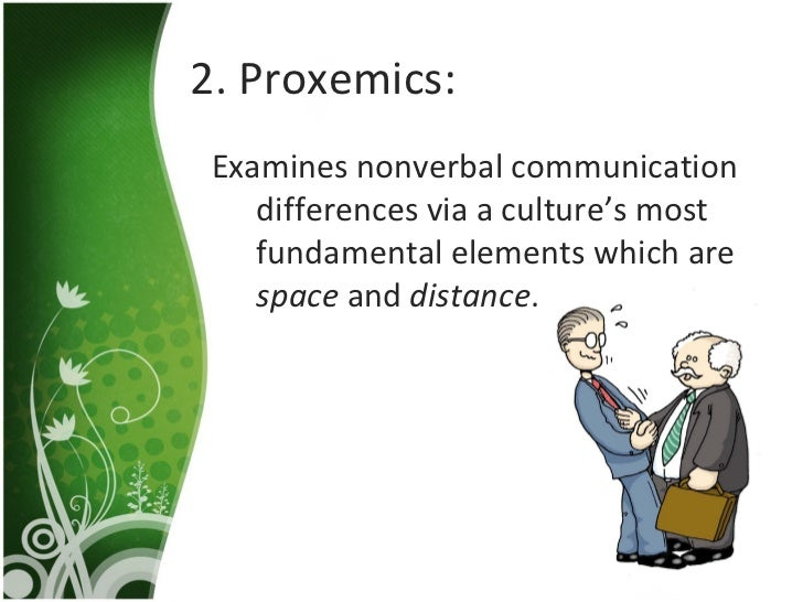 proxemics nonverbal communication and social distance Vertical distance and proxemics, from the word proximity, are some of the types of nonverbal communication have you ever said you needed your space speaking of your personal space the distance or space we feel we need is influenced by social norms, situational factors, personality characteristics.