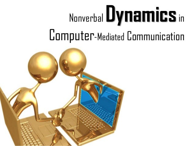 Nonverbal dynamics in computer mediated communication