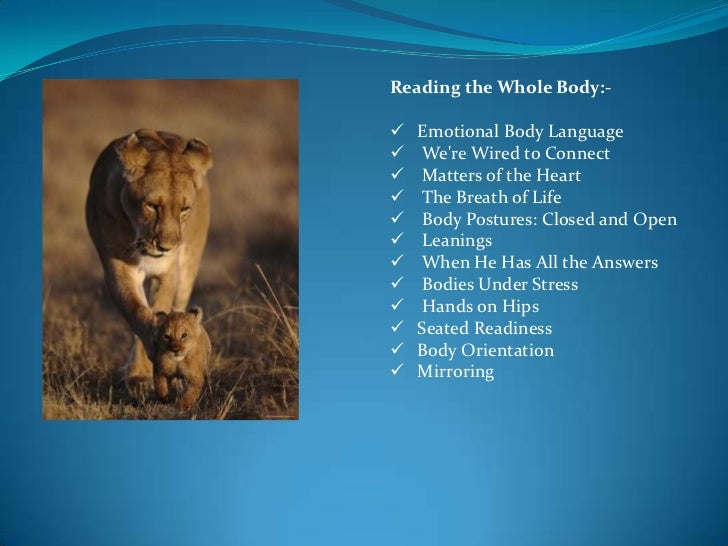 Reading the Whole Body:-   Emotional Body Language   Were Wired to Connect   Matters of the Heart   The Breath of Life...