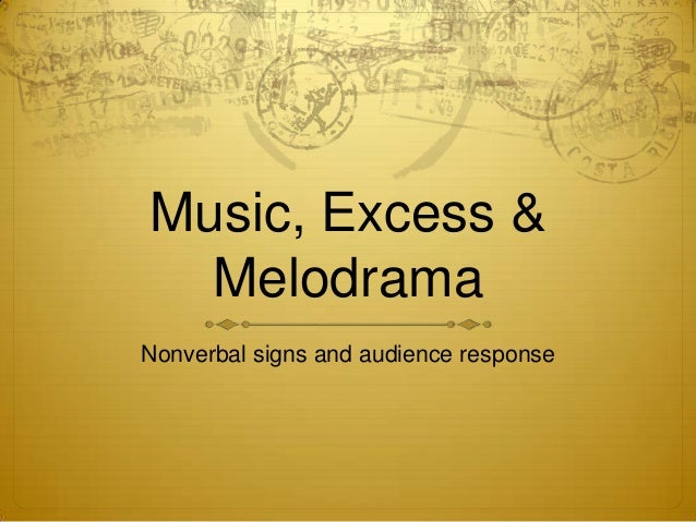 Music, Excess &  MelodramaNonverbal signs and audience response