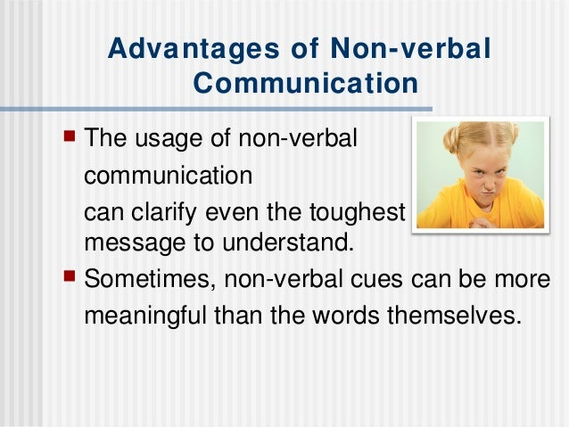 merits and demerits of non verbal communication Ch 11 - communication study  oral communication disadvantages:\ tangible and verifiable (having a record), more likely to be well thought out, logical and clear  nonverbal communication advantages misperception of body language or gestures can influence receiver's interpretation of message.
