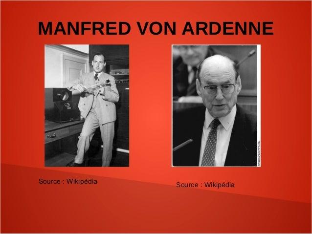 MANFRED VON ARDENNE Source:Wikipédia Source:Wikipédia
