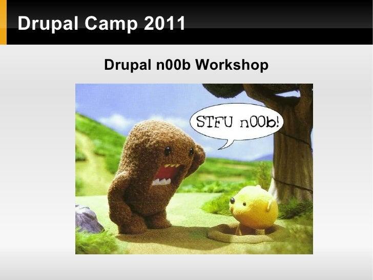 Drupal n00b Workshop Drupal Camp 2011