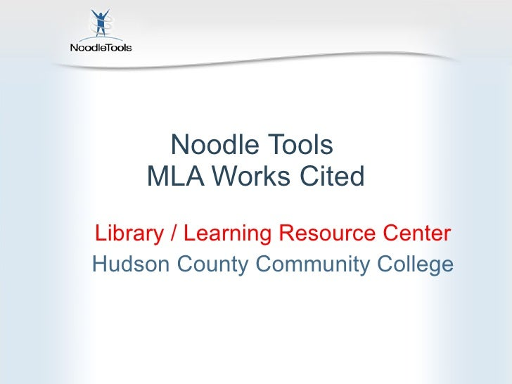Noodle Tools  MLA Works Cited Library / Learning Resource Center Hudson County Community College
