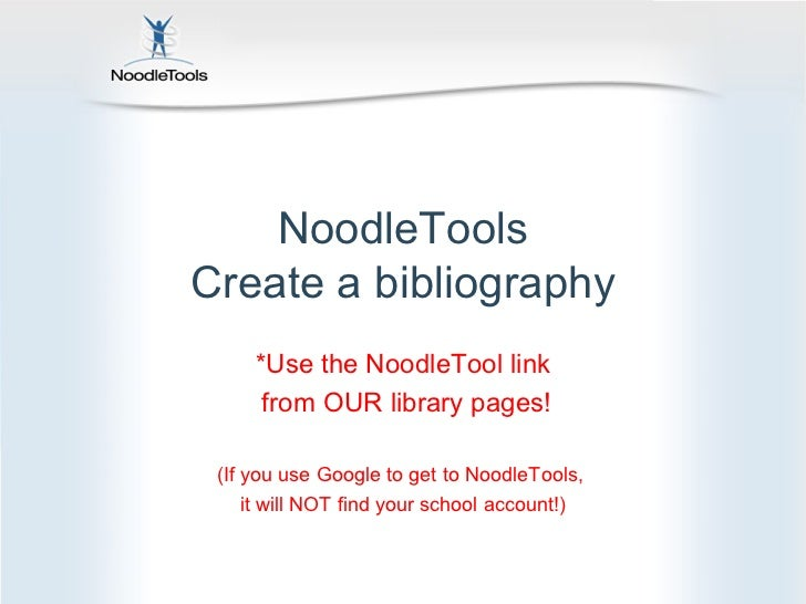 NoodleToolsCreate a bibliography     *Use the NoodleTool link      from OUR library pages! (If you use Google to get to No...