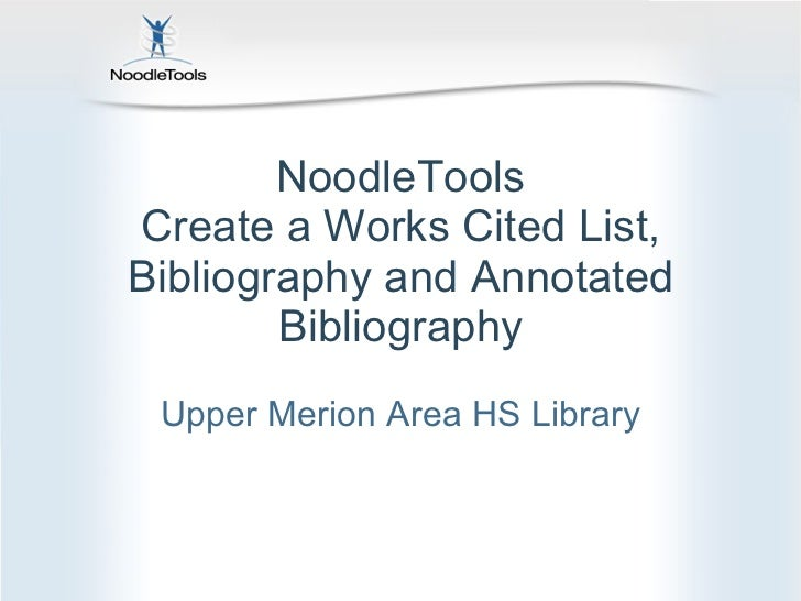 NoodleTools Create a Works Cited List, Bibliography and Annotated Bibliography Upper Merion Area HS Library