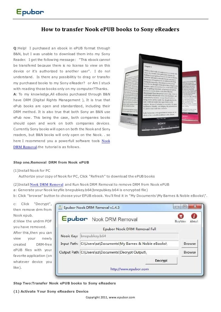 How to transfer Nook ePUB books to Sony eReadersQ:Help! I purchased an ebook in ePUB format throughB&N, but I was unable t...