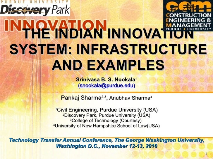 THE INDIAN INNOVATION SYSTEM: INFRASTRUCTURE AND EXAMPLES Srinivasa B. S. Nookala 1 (snookala@purdue.edu) Pankaj Sharma 2,...
