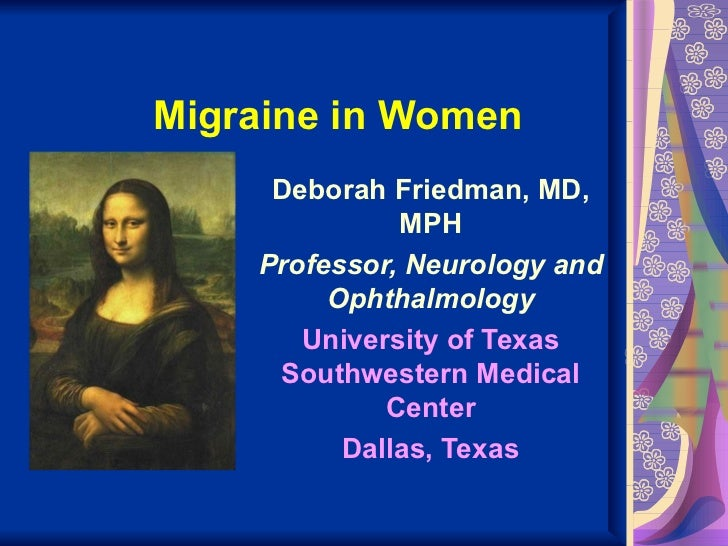 Migraine in Women     Deborah Friedman, MD,              MPH    Professor, Neurology and         Ophthalmology       Unive...