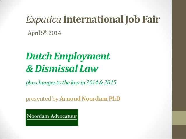 Expatica International Job Fair April5th 2014 Dutch Employment & Dismissal Law pluschangestothelawin2014&2015 presentedby ...