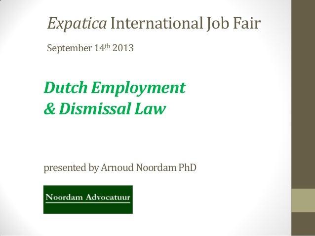 Expatica International Job Fair September14th 2013 Dutch Employment & Dismissal Law presented byArnoudNoordamPhD