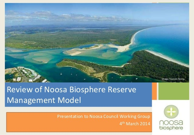 Image: Tourism Noosa  Review of Noosa Biosphere Reserve Management Model Presentation to Noosa Council Working Group 4th M...