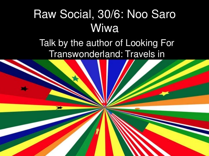 Raw Social, 30/6: Noo Saro          Wiwa Talk by the author of Looking For   Transwonderland: Travels in              Nige...