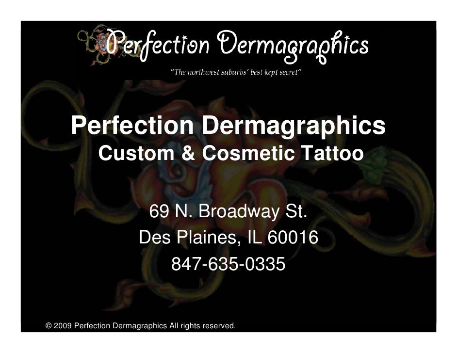 Perfection Dermagraphics               Custom & Cosmetic Tattoo                            69 N. Broadway St.             ...