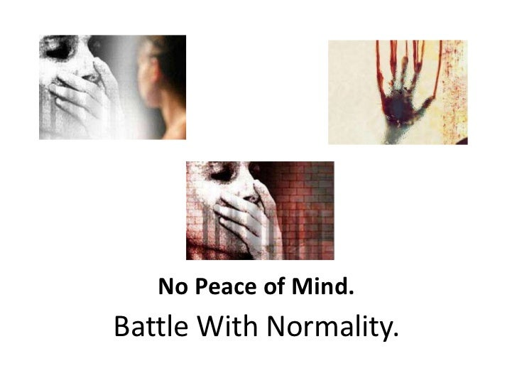 No Peace of Mind.Battle With Normality.