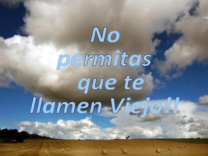 No permitas que_te_llamen_viejo!!