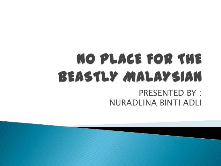 No place for the beastly malaysian 2