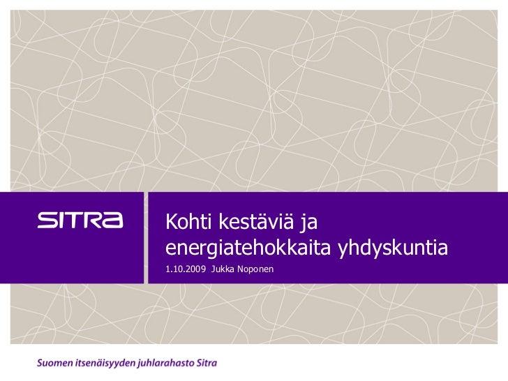 Kohti kestäviä jaenergiatehokkaita yhdyskuntia1.10.2009 Jukka Noponen