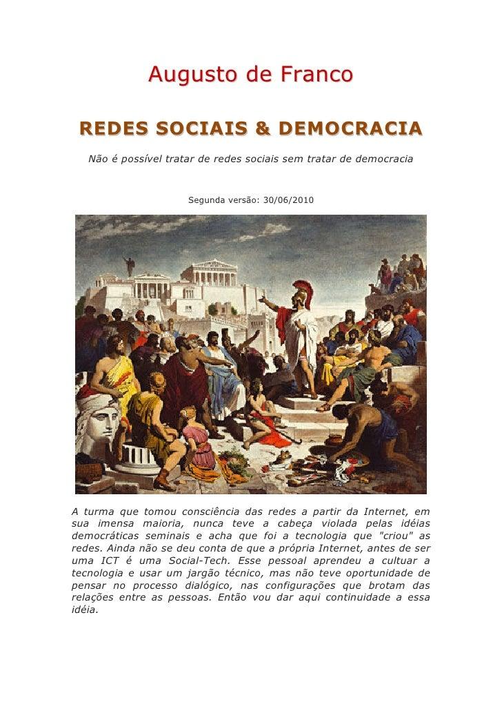 Augusto de Franco   RE DE S S O C IA IS & DE MO C R A CI A    Não é possível tratar de redes sociais sem tratar de democra...
