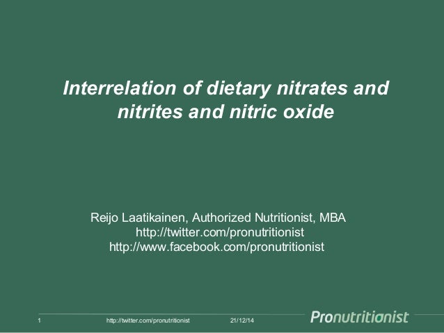 Interrelation of dietary nitrates and nitrites and nitric oxide 21/12/141 http://twitter.com/pronutritionist Reijo Laatika...
