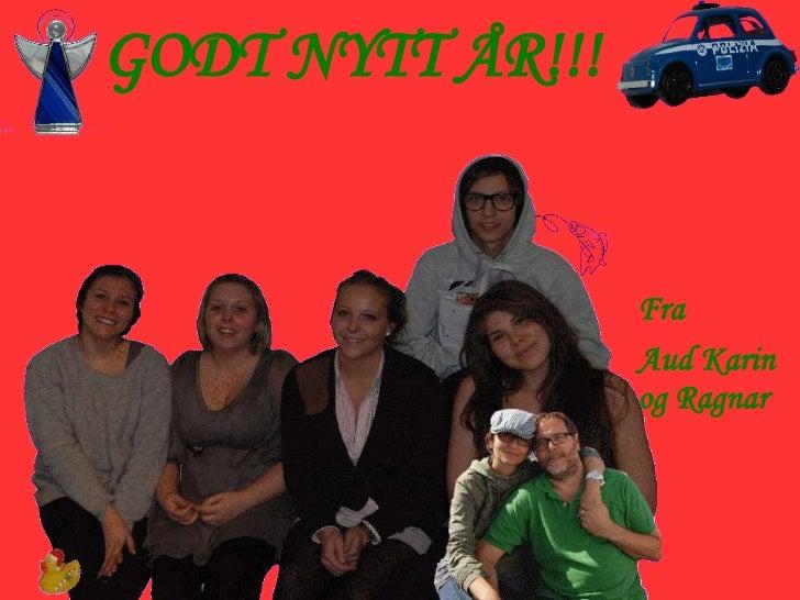 GODT NYTT ÅR!!!                  Fra                  Aud Karin                  og Ragnar
