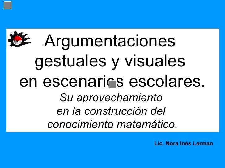 Argumentaciones  gestuales y visuales  en escenarios escolares. Su aprovechamiento  en la construcción del  conocimiento m...