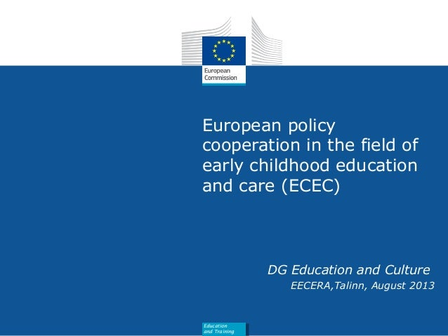 Date: in 12 pts European policy cooperation in the field of early childhood education and care (ECEC) DG Education and Cul...