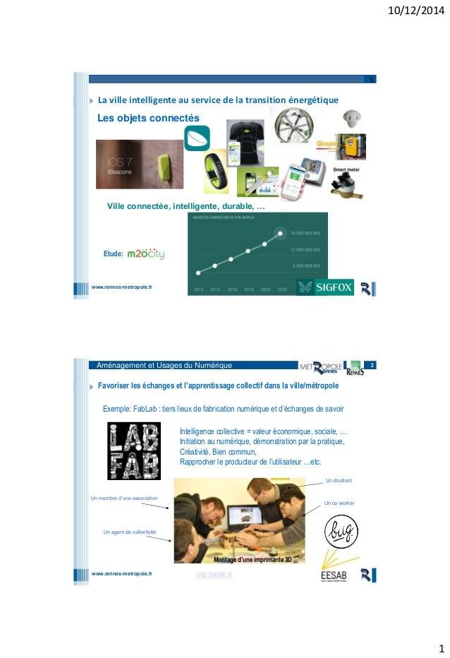 10/12/2014 1 www.rennes-metropole.fr Aménagement et Usages du Numérique 1 Les objets connectés Ville connectée, intelligen...