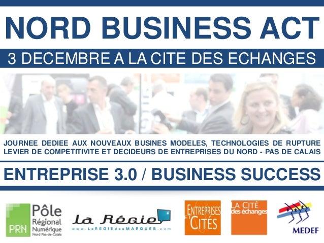 NORD BUSINESS ACT 3 DECEMBRE A LA CITE DES ECHANGES  JOURNEE DEDIEE AUX NOUVEAUX BUSINES MODELES, TECHNOLOGIES DE RUPTURE ...
