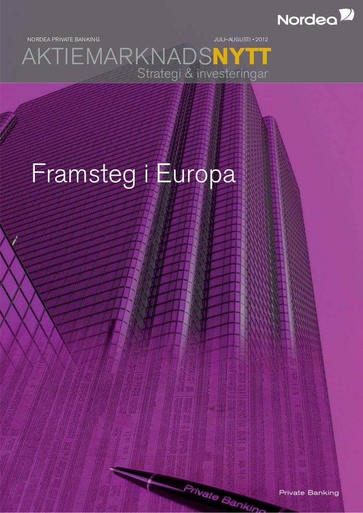 NORDEA PRIVATE BANKING                 JULI–AUGUSTI • 2012AKTIEMARKNADSNYTT                         Strategi & investering...