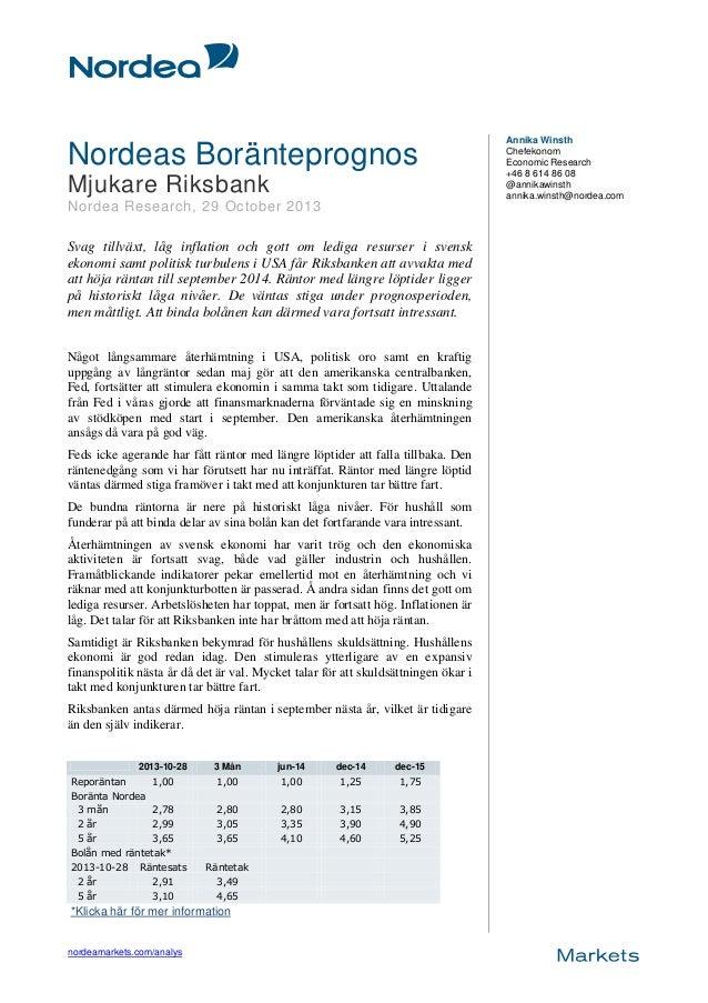 Nordeas Boränteprognos Mjukare Riksbank Nordea Research, 29 October 2013 Svag tillväxt, låg inflation och gott om lediga r...