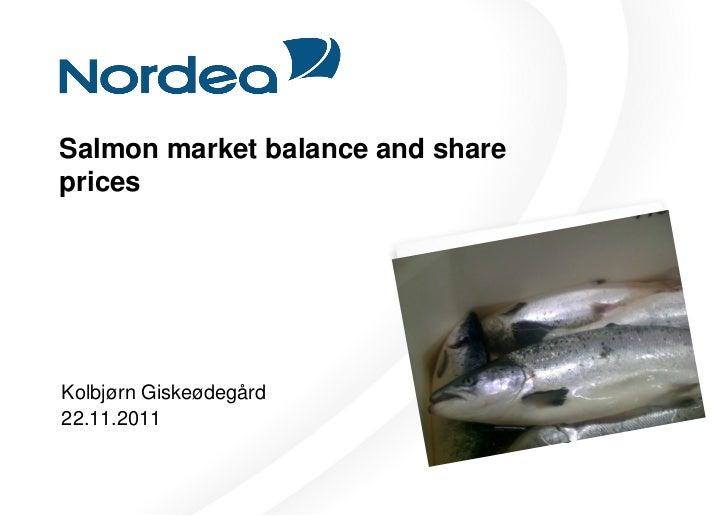 Salmon market balance and sharepricesKolbjørn Giskeødegård22.11.2011