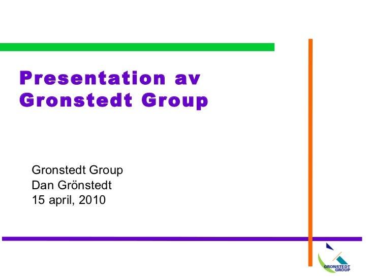 Presentation av Gronstedt Group Gronstedt Group Dan Grönstedt  15 april, 2010