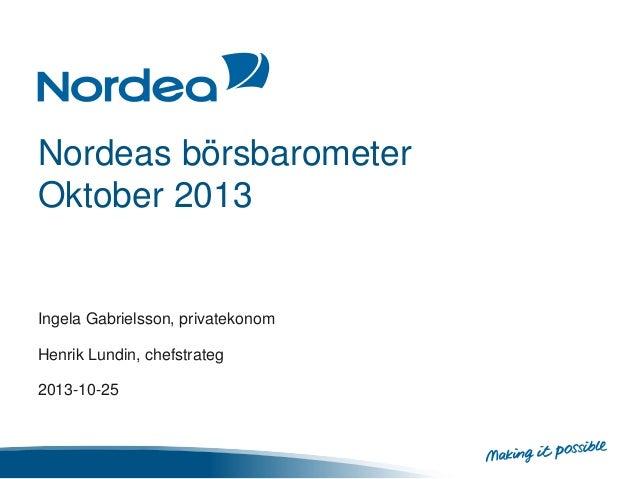 Nordeas börsbarometer Oktober 2013  Ingela Gabrielsson, privatekonom  Henrik Lundin, chefstrateg 2013-10-25