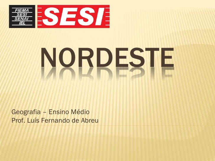 NORDESTEGeografia – Ensino MédioProf. Luís Fernando de Abreu