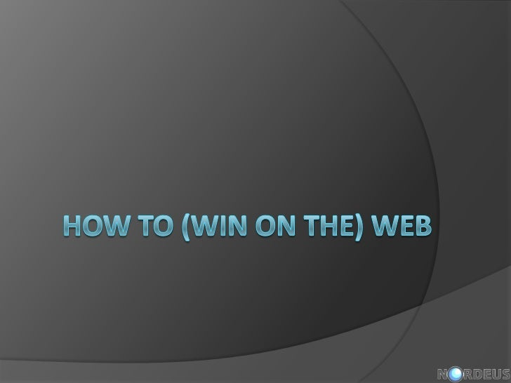 How to (Win on the) Web<br />