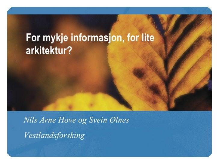 Nils Arne Hove og Svein Ølnes  Vestlandsforsking For mykje informasjon, for lite arkitektur?