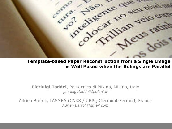 Template-based Paper Reconstruction from a Single Image is Well Posed when the Rulings are Parallel Pierluigi Taddei , Pol...
