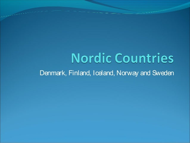 Denmark, Finland, Iceland, Norway and Sweden