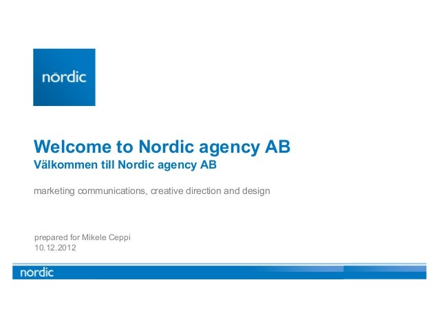 Welcome to Nordic agency ABVälkommen till Nordic agency ABmarketing communications, creative direction and designprepared ...