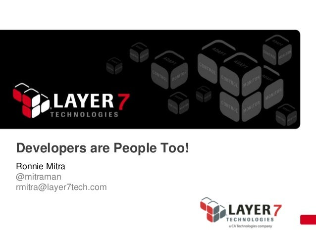 Developers are People Too! Ronnie Mitra @mitraman rmitra@layer7tech.com