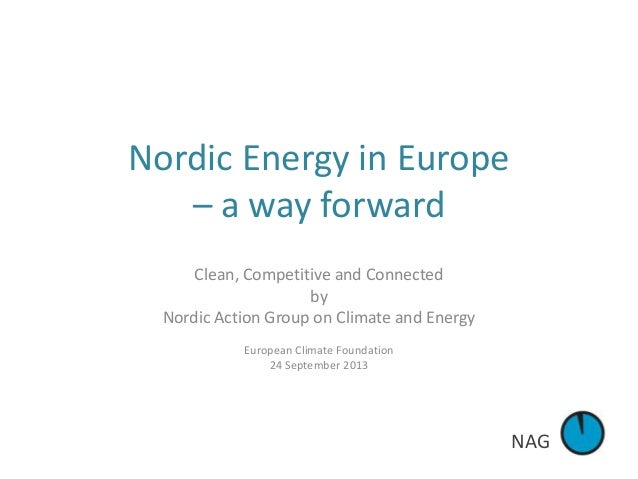 NAG Nordic Energy in Europe – a way forward Clean, Competitive and Connected by Nordic Action Group on Climate and Energy ...