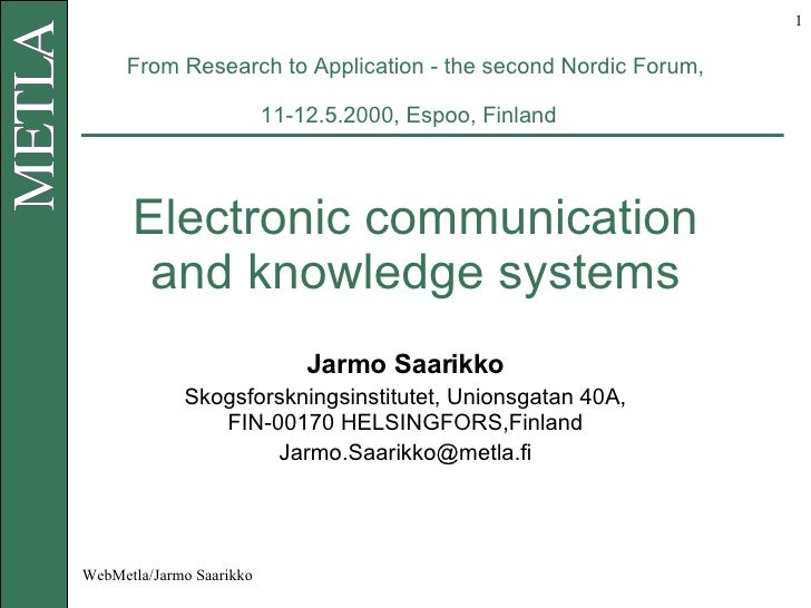 From Research to Application - the second Nordic Forum, 11-12.5.2000, Espoo, Finland   Electronic communication and knowle...