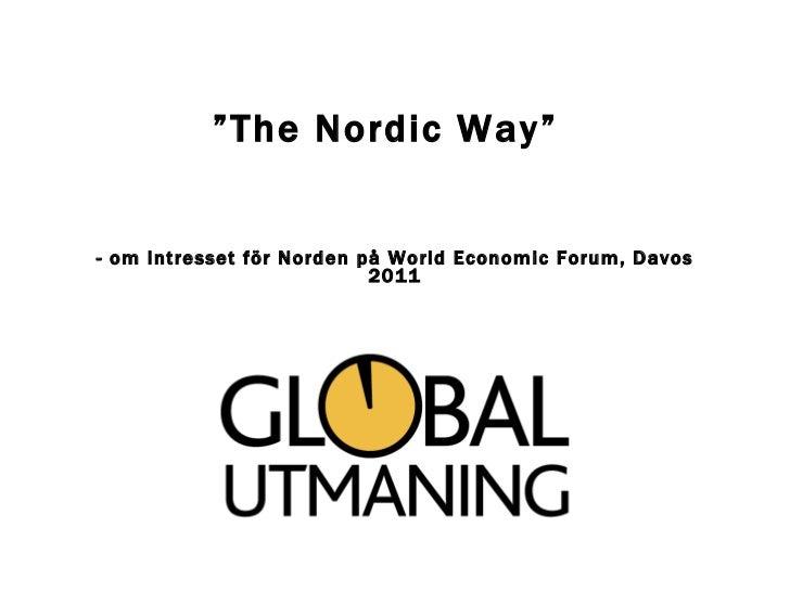 """- om intresset för Norden på World Economic Forum, Davos 2011 """" The Nordic Way"""""""