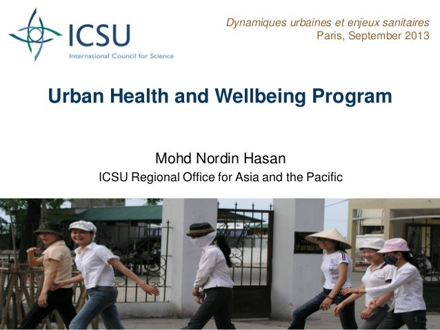 Urban Health and Wellbeing Program Mohd Nordin Hasan ICSU Regional Office for Asia and the Pacific Dynamiques urbaines et ...