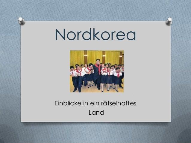 Nordkorea Einblicke in ein rätselhaftes Land