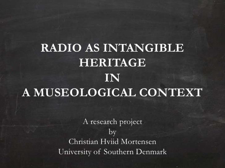 RADIO AS INTANGIBLE        HERITAGE            INA MUSEOLOGICAL CONTEXT           A research project                   by ...