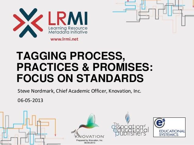 www.lrmi.netPrepared by Knovation, Inc.06-05-2013TAGGING PROCESS,PRACTICES & PROMISES:FOCUS ON STANDARDSSteve Nordmark, Ch...