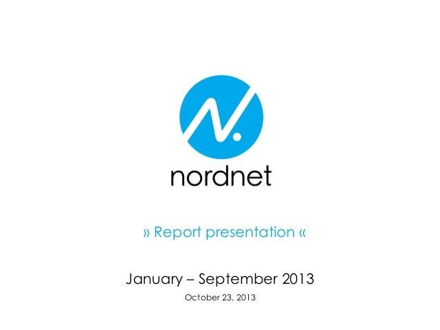 » Report presentation «  January – September 2013 October 23, 2013